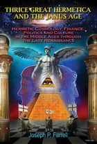THRICE GREAT HERMETICA AND THE JANUS AGE ebook by Joseph Farrell