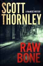 Raw Bone - A MacNeice Mystery ebook by Scott Thornley