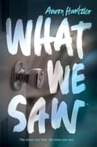 What We Saw ebook by Aaron Hartzler