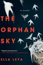 The Orphan Sky ebook by Ella Leya