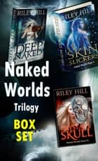 The Naked Worlds Trilogy ebook by Riley Hill