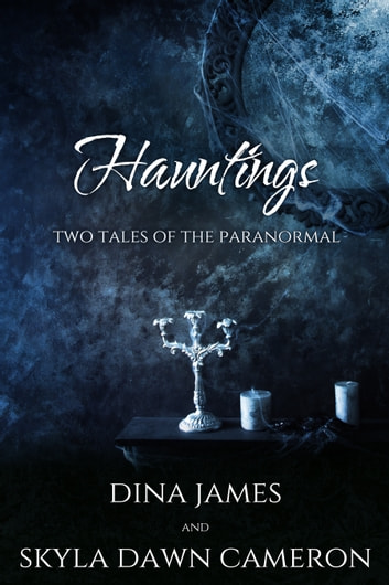 Hauntings - Two Tales of the Paranormal ebook by Skyla Dawn Cameron,Dina James