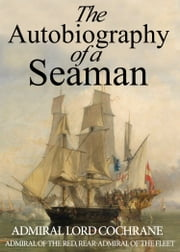The Autobiography of a Seaman ebook by Admiral Lord Cochrane