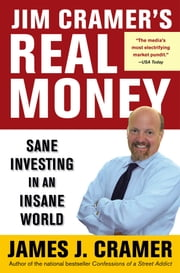 Jim Cramer's Real Money - Sane Investing in an Insane World ebook by James J. Cramer