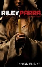 Riley Parra Season Four ebook by Geonn Cannon