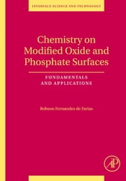 Chemistry on Modified Oxide and Phosphate Surfaces: Fundamentals and Applications - Fundamentals and Applications ebook by Robson Fernandes de Farias