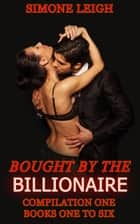 Bought by the Billionaire. Box Set One. Books 1-6 - Bought by the Billionaire Box Set, #1 ebook by Simone Leigh