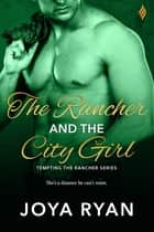 The Rancher and The City Girl ebook door Joya Ryan