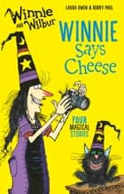 Winnie and Wilbur Winnie Says Cheese ebook by Laura Owen, Korky Paul