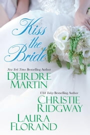 Kiss the Bride ebook by Deirdre Martin, Christie Ridgway, Laura Florand