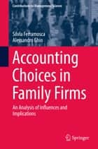 Accounting Choices in Family Firms - An Analysis of Influences and Implications ebook by Silvia Ferramosca, Alessandro Ghio