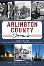 Arlington County Chronicles ebook by Charlie Clark, Alan Ehrenhalt, Nicholas F. Benton