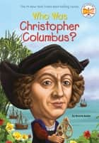Who Was Christopher Columbus? ebook by
