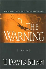 The Warning - The Story of a Reluctant Prophet Chosen by God ebook by Davis Bunn