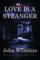 Love Is A Stranger ebook by John Wiltshire
