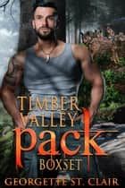 Timber Valley Pack Volume 1 ebook by Georgette St. Clair