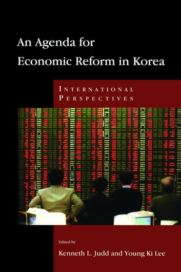 An Agenda for Economic Reform in Korea - International Perspectives ebook by Kenneth Judd,Young-Ki Lee