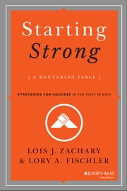 Starting Strong - A Mentoring Fable ebook by Lois J. Zachary,Lory A. Fischler