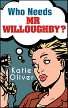 Who Needs Mr Willoughby? (The Jane Austen Factor, Book 3) ebook by Katie Oliver