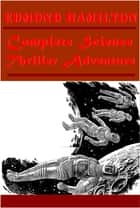 Complete Science Thriller Adventure ebook by Edmond Hamilton