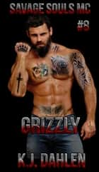 Grizzly - Savaged Souls MC, #8 ebook by Kj Dahlen