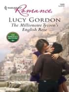 The Millionaire Tycoon's English Rose ebook by Lucy Gordon