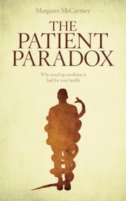 The Patient Paradox: Why Sexed Up Medicine is Bad for Your Health ebook by Margaret McCartney