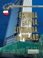 Estonia, Latvia, Lithuania, and Poland ebook by Britannica Educational Publishing, Amy McKenna