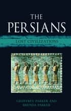 The Persians - Lost Civilizations ebook by Geoffrey Parker, Brenda Parker
