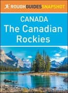 The Canadian Rockies (Rough Guides Snapshot Canada) ebook by Rough Guides