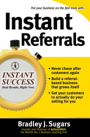 Instant Referrals ebook by Bradley Sugars,Brad Sugars