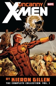 Uncanny X-Men By Kieron Gillen - The Complete Collection Vol. 1 ebook by Kieron Gillen, Steven Sanders, Carlos Pacheco,...