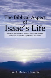 The Biblical Aspect of Isaac's Life ebook by Ike & Queen Ozuome