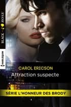 Attraction suspecte - T4 - L'honneur des Brody ebook by Carol Ericson