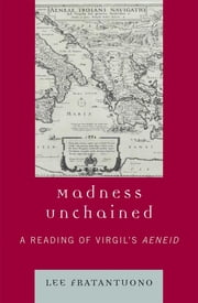 Madness Unchained - A Reading of Virgil's Aeneid ebook by Lee Fratantuono