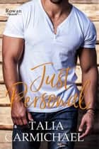 Just Personal - Rowan, #6 ebook by Talia Carmichael
