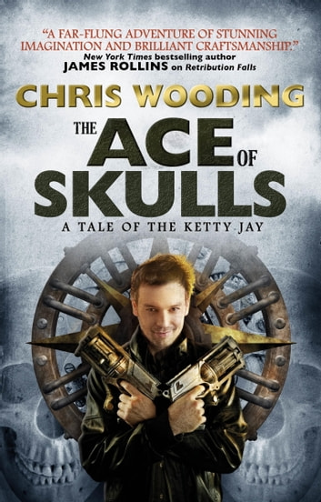 The Ace of Skulls: A Tale of the Ketty Jay ebook by Chris Wooding