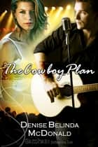 The Cowboy Plan ebook by Denise Belinda McDonald