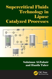 Supercritical Fluids Technology in Lipase Catalyzed Processes ebook by Al-Zuhair, Sulaiman