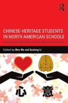 Chinese-Heritage Students in North American Schools - Understanding Hearts and Minds Beyond Test Scores ebook by Wen Ma, Guofang Li