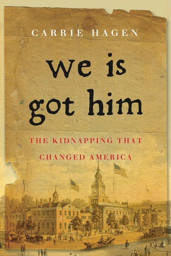 We Is Got Him: The Kidnapping that Changed America ebook by Carrie Hagen