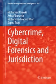 Cybercrime, Digital Forensics and Jurisdiction ebook by Mohamed Chawki,Ashraf Darwish,Mohammad Ayoub Khan,Sapna Tyagi