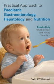 Practical Approach to Pediatric Gastroenterology, Hepatology and Nutrition ebook by Deirdre Kelly,Ronald Bremner,Jane Hartley,Diana Flynn