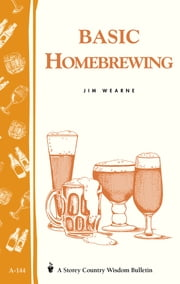 Basic Homebrewing - Storey's Country Wisdom Bulletin A-144 ebook by Jim Wearne