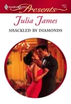 Shackled by Diamonds ebook by Julia James