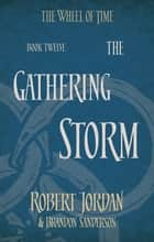 The Gathering Storm - Book 12 of the Wheel of Time (soon to be a major TV series) ebook by Robert Jordan, Brandon Sanderson