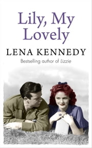 Lily, My Lovely - A tale of forbidden romance against the backdrop of war ebook by Lena Kennedy