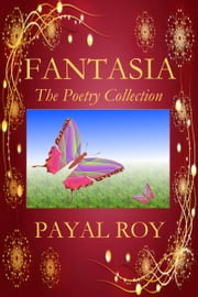 Fantasia The Poetry Collection ebook by Payal Roy