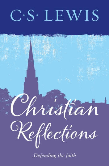 Christian Reflections ebook by C. S. Lewis