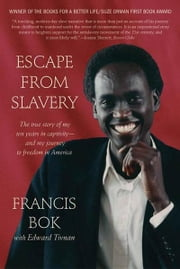Escape from Slavery - The True Story of My Ten Years in Captivity and My Journey to Freedom in America ebook by Francis Bok,Edward Tivnan